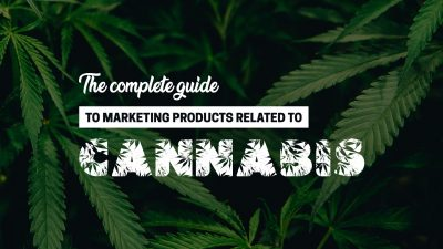 The Complete Guide To Marketing In The Cannabis Industry